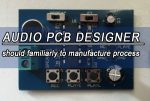 Audio PCB designer should familiarly to manufacture process