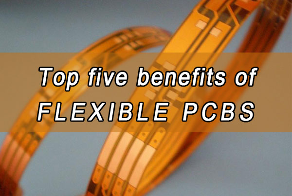 Top five benefits of flexible PCBs