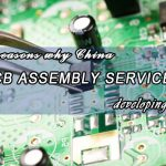 Why China PCB assembly services developing so fast?