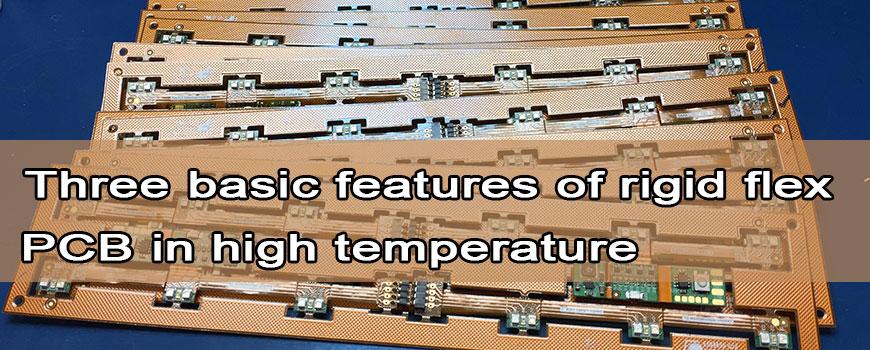 Three basic features of rigid flex PCB in high temperature applications