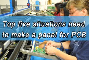 Top five situations need to make a panel for PCB