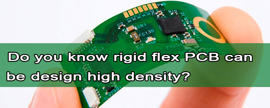 Do you know rigid flex PCB can be design high density?