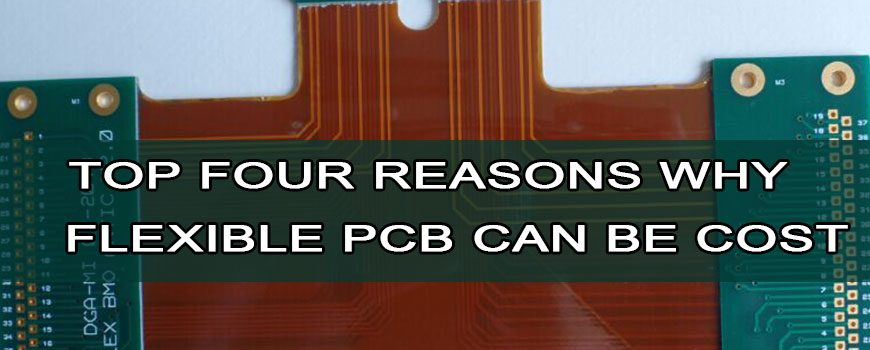Top four reasons why flexible PCB can be cost saving