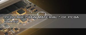 PCBs-are-raw-material--of-PCBA-board