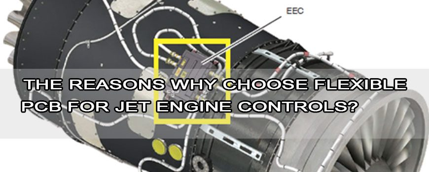 The reasons why choose flexible PCB for jet engine controls?