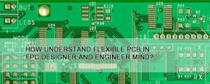 How understand flexible PCB in FPC designer and engineer mind?