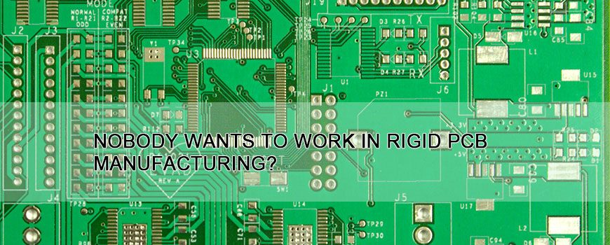 Nobody-wants-to-work-in-rigid-PCB-manufacturing