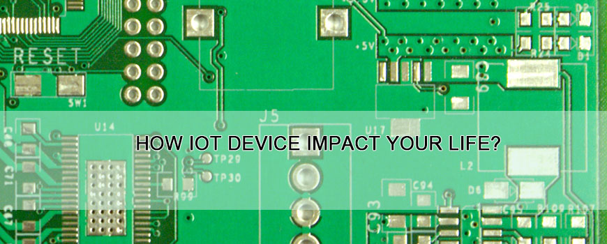 How IoT device impact your life?