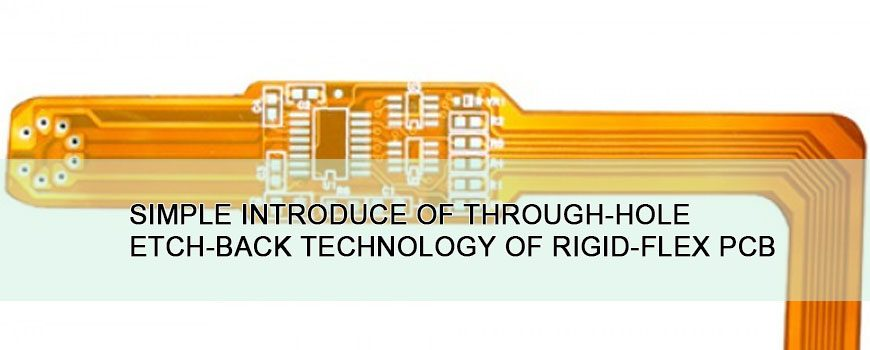 Simple-Introduce-of-Through-hole-Etch-back-Technology-of-Rigid-flex-PCB