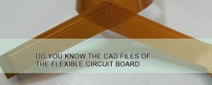 Do-you-know-the-CAD-files-of-the-flexible-circuit-board