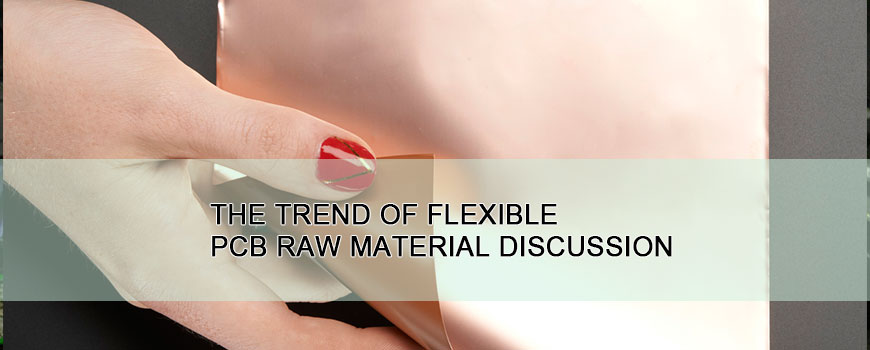 The trend of flexible PCB raw material discussion | 4MCPCB