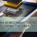 China Semiconductor Industry Developing the Fastest
